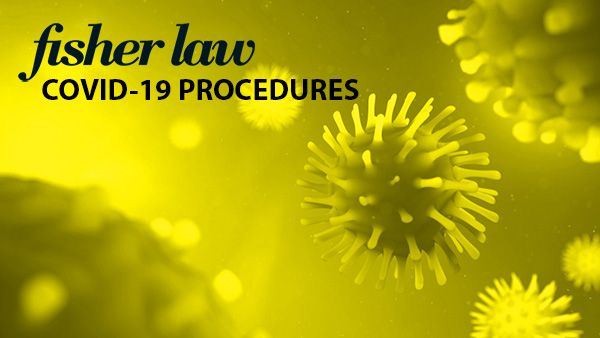 FISHER LAW COVID-19 PROCEDURES